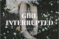 História: Girl, Interrupted