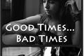 História: Good Times... Bad Times
