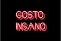 História: Gosto Insano