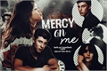 História: Mercy On Me
