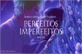História: Perfeitos Imperfeitos