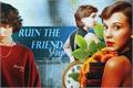 História: Ruin the Friendship - Fillie