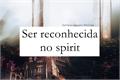 História: Ser reconhecida no spirit