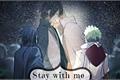 História: Stay with me...