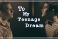 História: To My Teenage Dream
