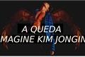 História: A queda (Imagine Kim Jongin)