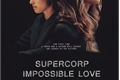 História: SUPERCORP - Impossible Love