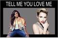 História: Tell Me You Love Me
