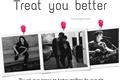 História: Treat you better
