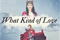 História: What Kind of Love