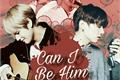 História: Can I Be Him?