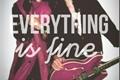 História: Everything is Fine