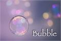 História: Bubble