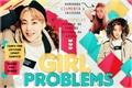 História: Girl Problems