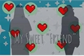"História: My Sweet ""Friend"""