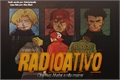História: Radioativo