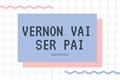 História: Vernon vai ser pai