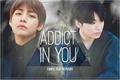 História: Addict In You.