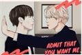 História: Admit that you want me