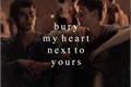 História: Bury my heart next to yours