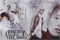 História: Doctor make me feel good