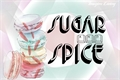 História: Sugar and Spice