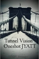 História: Tunnel Vision - Oneshot JYATT