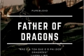 História: Father of Dragons