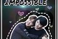 História: Impossible