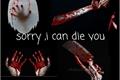 História: Sorry, i can die you?