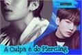História: A Culpa é do Piercing ( TaeKook )