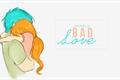 História: Bad Love
