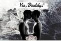 História: Yes,Daddy?