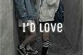 História: I'd Love