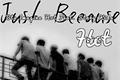História: Just Because - Hot BTS!!!