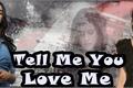 História: Tell Me You Love Me - Camren