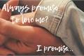 História: Always promise to love me? I promise...