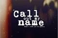 História: Call out my name.