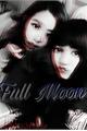 História: Full Moon. - Chaelisa. (ABO)