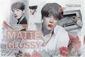 História: Matte e Glossy