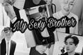 História: My Sexy Brother-Imagine Hot Spax