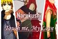 História: Narukushi - Touch me, My Love