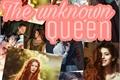 História: The unknown Queen
