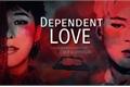 História: Dependent Love
