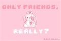 História: Only Friends, Really?