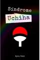 História: Síndrome Uchiha