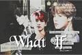História: What If - One Shot