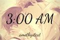 História: 3:00 am