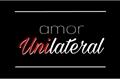 História: Amor Unilateral