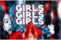 História: Girls, girls and girls